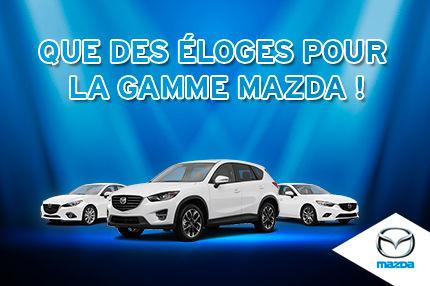 Que des éloges pour la gamme de véhicules Mazda!