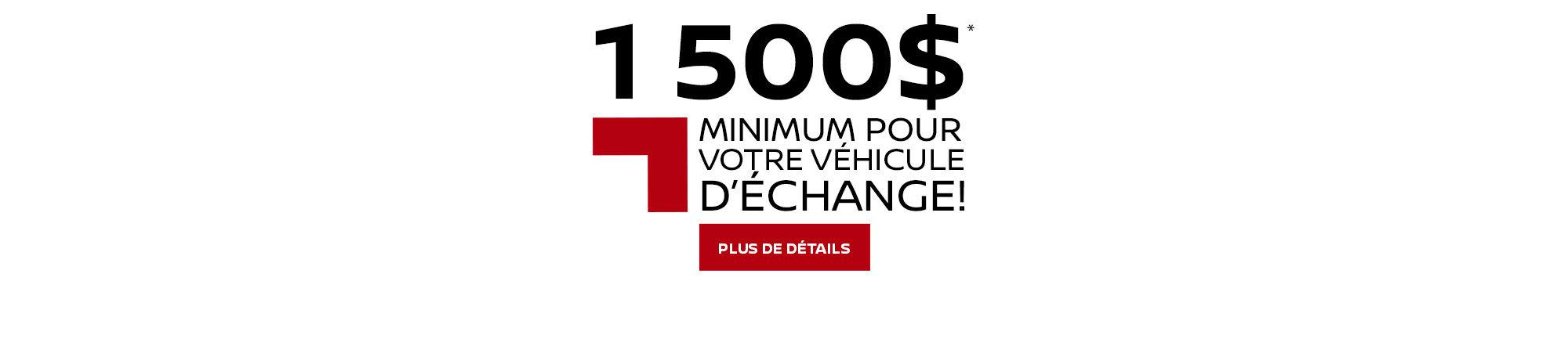 1 500$ pour votre véhicule d'échange!