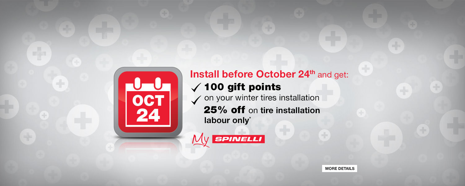 Install before October 24th and get 100 gift points on your tires installation + 25% off on tire installation labour only