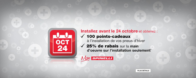 Installez avant le 24 octobre et obtenez 100 points-cadeaux à l'installation + 25% de rabais sur la main d'oeuvre