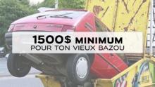 1 500 $ minimum pour ton vieux bazou
