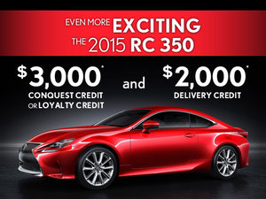 Even more exciting the 2015 Lexus RC 350 - $3,000 Conquest credit or Loyalty credit