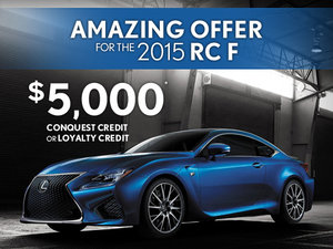Amazing offer for the 2015 Lexus RC F - $5,000 Conquest credit or Loyalty credit