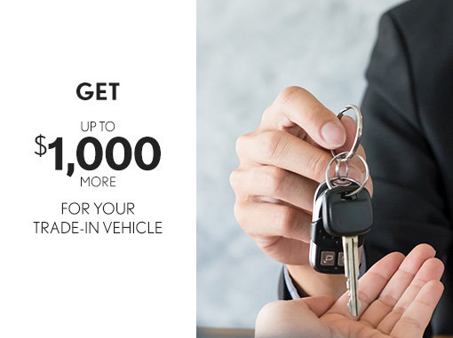 Get up to $1,000 more for your trade-in vehicle